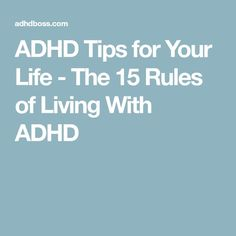 #ADHD Tips for Your Life - The 15 Rules of Living With #AdultADHD