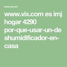 www.vix.com es imj hogar 4290 por-que-usar-un-deshumidificador-en-casa