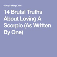 14 Brutal Truths About Loving A Scorpio (As Written By One)