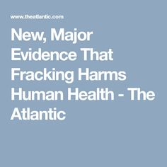 New, Major Evidence That Fracking Harms Human Health Unintended Consequences, Killing Me Softly, Baby Born, Set You Free, Infants, Wells, Benefit, Mothers, Rest