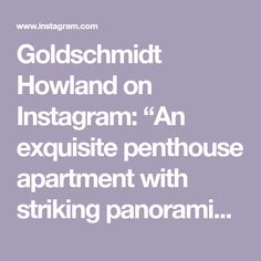 """Goldschmidt  Howland on Instagram: """"An exquisite penthouse apartment with striking panoramic views, private terracing and two allocated underground parking spaces in a highly…"""""""