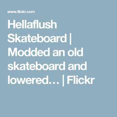 Hellaflush Skateboard | Modded an old skateboard and lowered… | Flickr