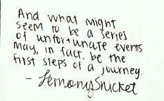 And what might seem to be a series of unfortunate events may in fact be the first steps of a journey.