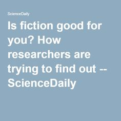 Is fiction good for you? How researchers are trying to find out -- ScienceDaily