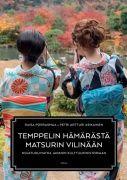 Temppelin hämärästä matsurin vilinään : nojatuolimatka Japanin kulttuurihistoriaan / teksti: Raisa Porrasmaa ; kuvat: Petri Artturi Asikainen.