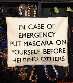 In case of emergency put mascara on yourself before helping others. #FashionQuote