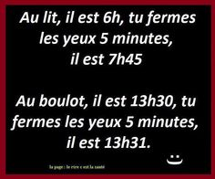 It& 6 o& in bed, you close your eyes. 5 minutes it is clock. At work, it is you close your eyes - Jean David - Words Quotes, Sayings, Funny French, Quote Citation, French Quotes, Rage, Some Words, Laugh Out Loud, Sentences