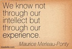 We known not through our intellect but through our experience. Maurice Merleau Ponty, Rare Words, Word 3, Psychology Facts, Emotional Intelligence, Quotes To Live By, Cute Pictures, Robot, Parenting
