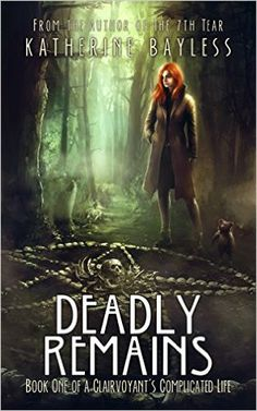 Amazon.com: Deadly Remains: Book One of A Clairvoyant's Complicated Life eBook: Katherine Bayless: Kindle Store