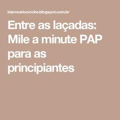 Entre as laçadas: Mile a minute PAP para as principiantes