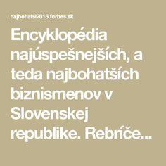Encyklopédia najúspešnejších, a teda najbohatších biznismenov v Slovenskej republike. Rebríček sa zostavuje na základe metodiky, podľa ktorej magazín Forbes vypočítava podobné celosvetové rebríčky už tridsať rokov