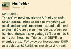 Trip us out! DRIVE our enemies crazy. FLY away our frustrations, SHIP us a solution & CRUISE us into victory! AMEN!!! ~ Kim Pothier <3
