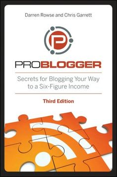 ProBlogger: Secrets for Blogging Your Way to a Six-Figure Income (NOOK Book)