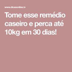 Tome esse remédio caseiro e perca até 10kg em 30 dias!