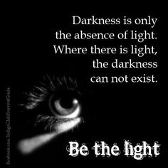 Those who live in great darkness, need a greater Light