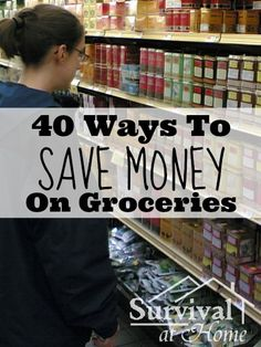 40 Ways to Save Money on Groceries (via Survival at Home)