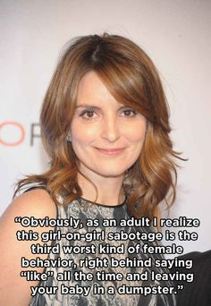 Ladies. Stop being so petty & nasty to one another. 5 Times Tina Fey Got Real with Us
