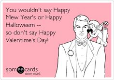 Funny Valentine's Day Ecard: You wouldn't say Happy Mew Year's or Happy Halloweem -- so don't say Happy Valentime's Day!