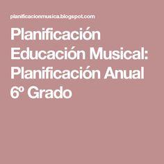 Planificación   Educación Musical: Planificación Anual  6º Grado
