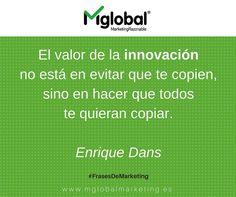 El valor de la innovación no está en evitar que te copien, sino en hacer que todos te quieran copiar. Enrique Dans #FrasesDeMarketing #MarketingRazonable #MarketingQuotes