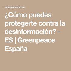 ¿Cómo puedes protegerte contra la desinformación? - ES | Greenpeace España Evaluar la información que recibes depende de ti. Para ello te damos algunas recomendaciones: