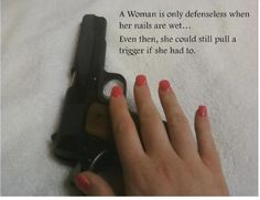 well-armed women who understand the mechanics of a gun for self-protection; studies have shown women who are armed with a gun for personal security are less likely to experience attacks, assaults and rapes.