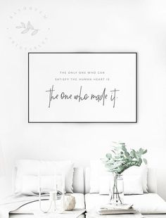 The only one who can satisfy the human heart is the one who made it Printable Quote Living Room Pri