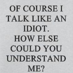 talk like an idiot