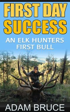 First Day Success:  An Elk Hunters First Bull by Adam Bruce, http://www.amazon.com/dp/B00HQ8P914/ref=cm_sw_r_pi_dp_COb8sb1401SN7