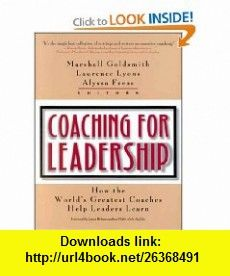 Coaching for Leadership How the Worlds Greatest Coaches Help Leaders Learn (9780787955175) Marshall Goldsmith, Laurence Lyons, Alyssa Freas, Robert Witherspoon , ISBN-10: 0787955175  , ISBN-13: 978-0787955175 ,  , tutorials , pdf , ebook , torrent , downloads , rapidshare , filesonic , hotfile , megaupload , fileserve
