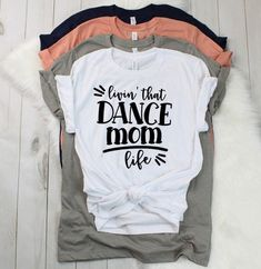 Livin that Dance Mom Life Dance Mom Shirt Dance Mom Tee Dance Moms Quotes, Dance Team Shirts, Sports Mom Shirts, Dance Comp, Vinyl Shirts, Custom Shirts, Dance Outfits, Dance Dresses, Ballet