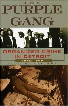 The Purple Gang: Organized Crime in Detroit 1910-1945:Amazon:Books