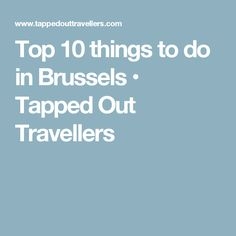 Top 10 things to do in Brussels • Tapped Out Travellers