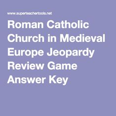 Roman Catholic Church in Medieval Europe Jeopardy Review Game Answer Key