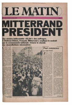 """Sur cette une du 11 mai 1981, Le Matin de Paris annonce la victoire de François Mitterrand à la présidentielle. Ce journal a disparu en 1987, après 10 ans d'existence. Ce média de gauche était surtout proche du clan de Michel Rocard, comme le rappelle Christophe Bourseiller dans son livre """"Les 100 unes qui ont fait la presse"""".."""