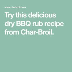 Try this delicious dry BBQ rub recipe from Char-Broil.