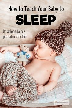 Teach Your Baby to Sleep. The Ultimate Guide to establishing healthy sleep habits in babies. By Dr Orlena Kerek, pediatric doctor and mother of 4.