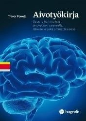Aivotyökirja : opas ja harjoituksia aivovaurion saaneelle, läheiselle sekä ammattilaiselle / Trevor Powell.