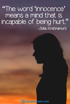 """The word 'innocence' means a mind that is incapable of being hurt."" Inspiring meditation quotes by Jiddu Krishnamurti and other teachers here:  https://bookretreats.com/blog/101-quotes-will-change-way-look-meditation"