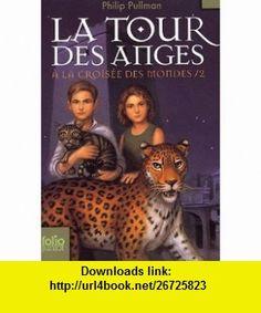 La Tour Des Anges (Croisee Des Mondes) (French Edition) (9782070612437) Philip Pullman, Jean Esch , ISBN-10: 2070612430  , ISBN-13: 978-2070612437 ,  , tutorials , pdf , ebook , torrent , downloads , rapidshare , filesonic , hotfile , megaupload , fileserve
