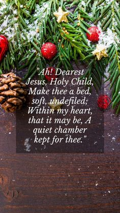 Merry Christmas sms messages to families and friends: Ah! Dearest Jesus, Holy Child, Make thee a bed, soft, undefiled; Within my heart, that it may be, A quiet chamber kept for thee. #christmassmsmessages #christmasmessagesforfriends #christmassmsforfamilies