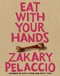 Eat with Your Hands By Zak Pelaccio
