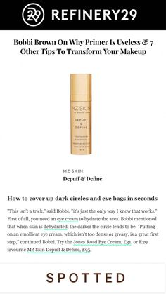 @mzskinofficial Depuff & Define is the perfect eye cream to reduce puffiness and instantly smooth, lift and tighten! Read more on our feature in @refinery29 👁 #mzskin #drmaryamzamani #mzglow #press #eyecream #depuff #luxuryskincare #refinery29 #darkcircles #skincare #makeup Perfect Eyes, Eye Cream, Dark Circles, First Step, Makeup Yourself, Bobbi Brown, It Works, Skincare, Cover Up