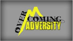 """We all have to deal with adversity of some kind in life. Adversity is never the issue. How we respond to adversity is the issue. Go to http://faithsmessenger.com/adversity/ to read the article """"Adversity: The Main Building Block in Developing Mighty People of God"""""""