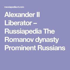 Alexander II Liberator – Russiapedia The Romanov dynasty Prominent Russians