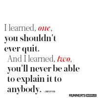 You Shouldn't Ever Quit