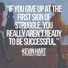 "#QuoteThis - ""If you give up at the first sign of struggle, you really aren't ready to be successful."""