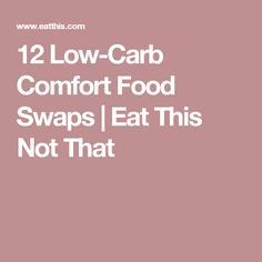 12 Low-Carb Comfort Food Swaps | Eat This Not That