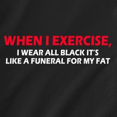 when i exercise,  i wear all black it's  like a funeral for my fat. work out skinny die diet candy woman men vintage retro Funny T-shirts on Etsy, $17.18 CAD