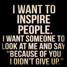 I want to inspire people..... #quotes